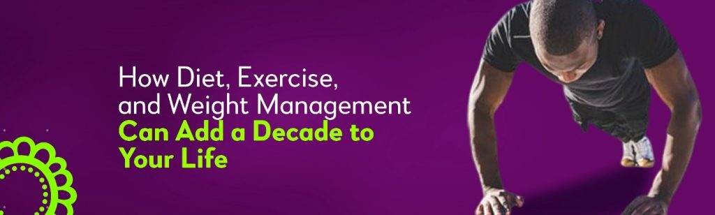 How Diet, Exercise, and Weight Management Can Add a Decade to Your Life